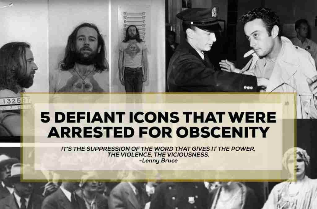 5 DEFIANT ICONS THAT WERE ARRESTED FOR OBSCENITY: